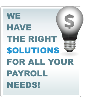 WE  HAVE  THE RIGHT $OLUTIONS FOR ALL YOUR PAYROLL NEEDS! $ $