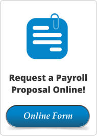 Online Form Request a Payroll Proposal Online!